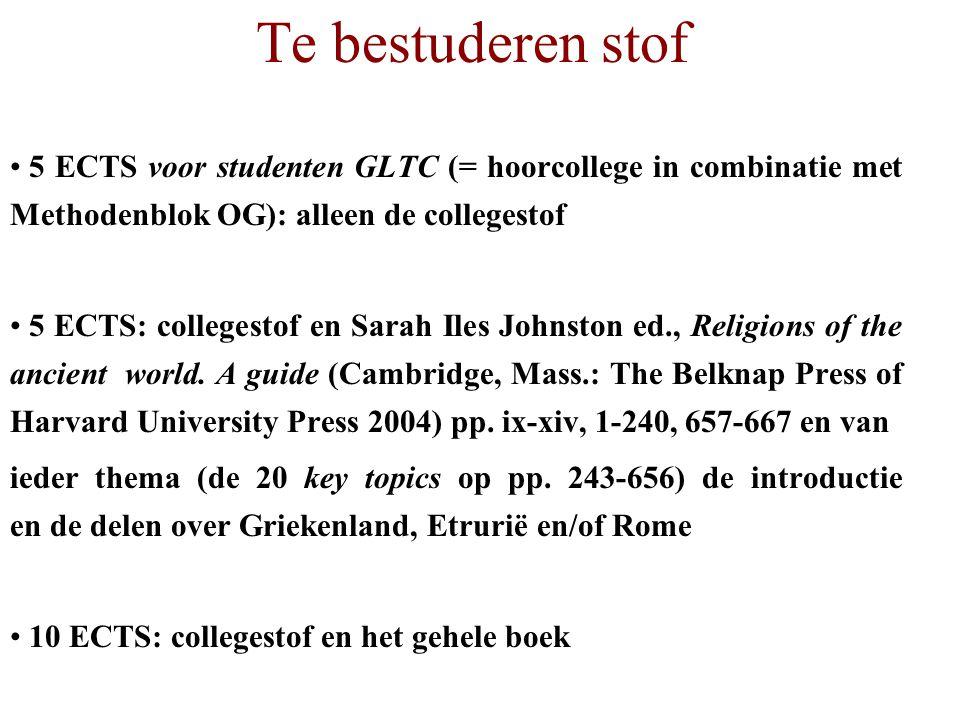 Te bestuderen stof 5 ECTS voor studenten GLTC (= hoorcollege in combinatie met Methodenblok OG): alleen de collegestof 5 ECTS: collegestof en Sarah Iles Johnston ed., Religions of the ancient world.