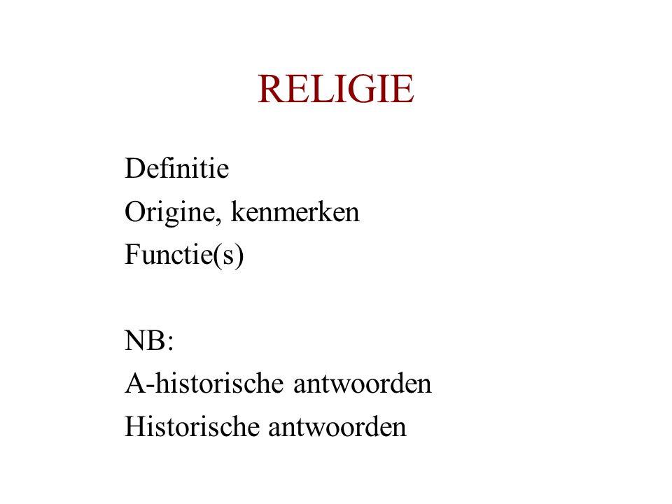 RELIGIE Definitie Origine, kenmerken Functie(s) NB: A-historische antwoorden Historische antwoorden