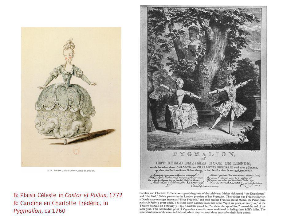B: Plaisir Céleste in Castor et Pollux, 1772 R: Caroline en Charlotte Frédéric, in Pygmalion, ca 1760