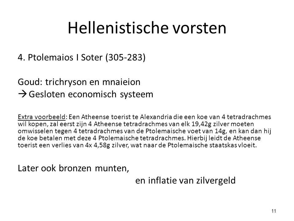 Hellenistische vorsten 4. Ptolemaios I Soter (305-283) Goud: trichryson en mnaieion  Gesloten economisch systeem Extra voorbeeld: Een Atheense toeris