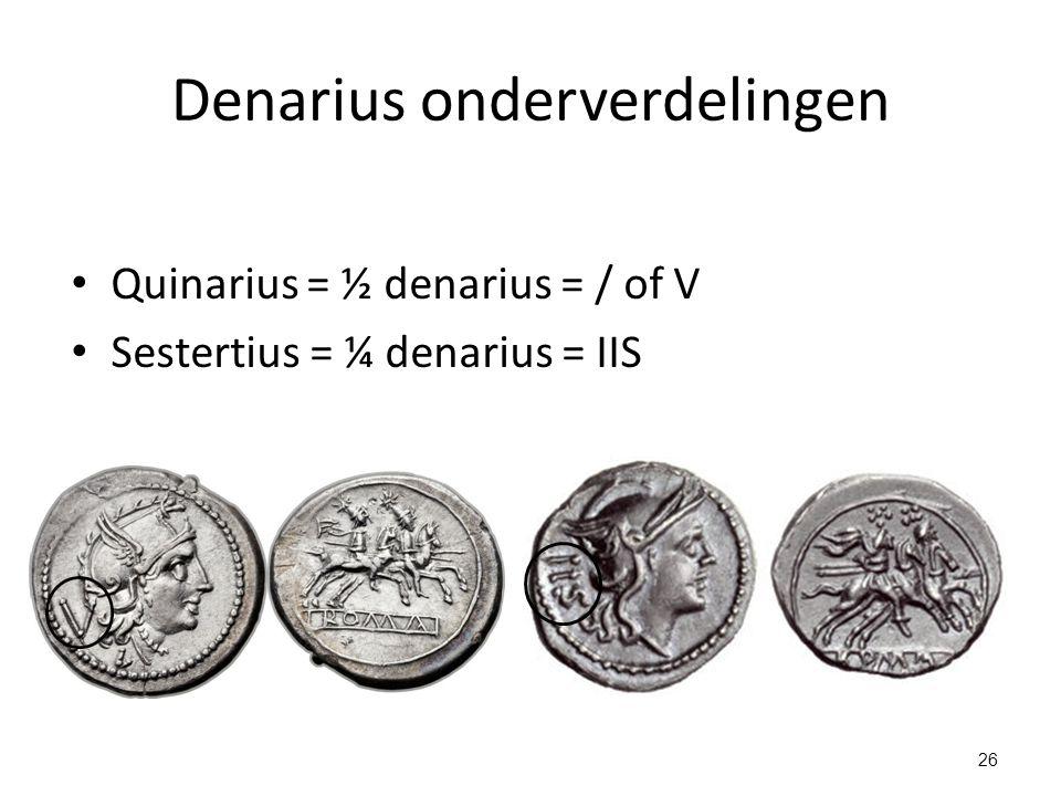 Denarius onderverdelingen Quinarius = ½ denarius = / of V Sestertius = ¼ denarius = IIS 26