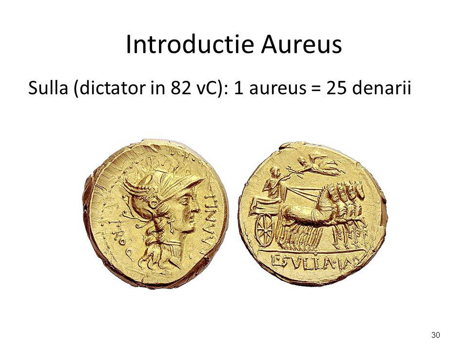 Introductie Aureus Sulla (dictator in 82 vC): 1 aureus = 25 denarii 30