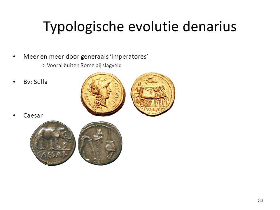 Typologische evolutie denarius Meer en meer door generaals 'imperatores' -> Vooral buiten Rome bij slagveld Bv: Sulla Caesar 33
