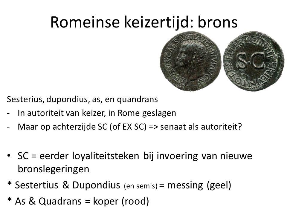 Romeinse keizertijd: brons Sesterius, dupondius, as, en quandrans -In autoriteit van keizer, in Rome geslagen -Maar op achterzijde SC (of EX SC) => se
