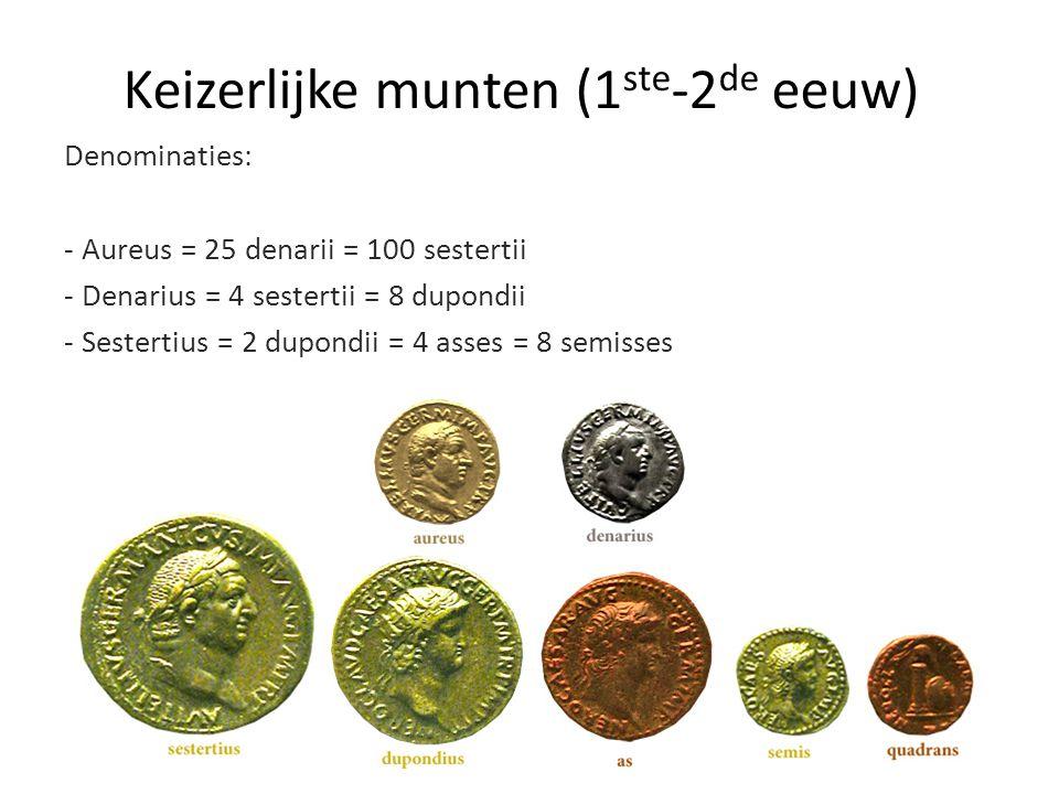 Keizerlijke munten (1 ste -2 de eeuw) Denominaties: - Aureus = 25 denarii = 100 sestertii - Denarius = 4 sestertii = 8 dupondii - Sestertius = 2 dupon