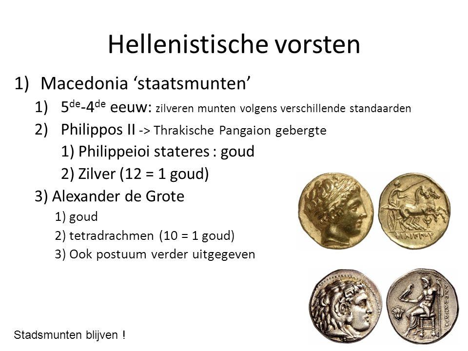 Hellenistische vorsten 1)Macedonia 'staatsmunten' 1)5 de -4 de eeuw: zilveren munten volgens verschillende standaarden 2)Philippos II -> Thrakische Pa