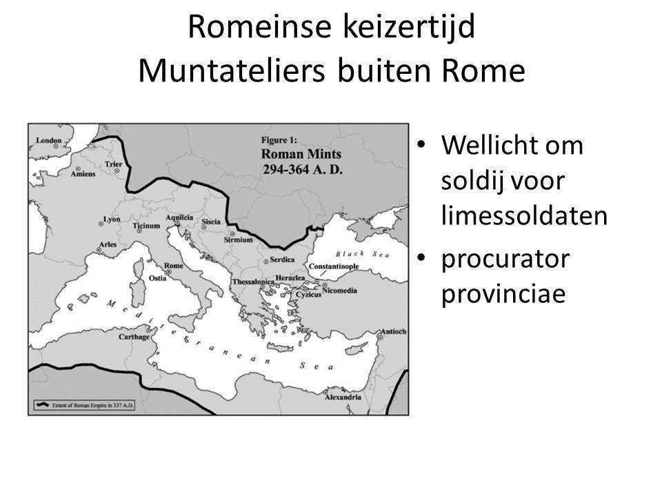 Romeinse keizertijd Muntateliers buiten Rome Wellicht om soldij voor limessoldaten procurator provinciae