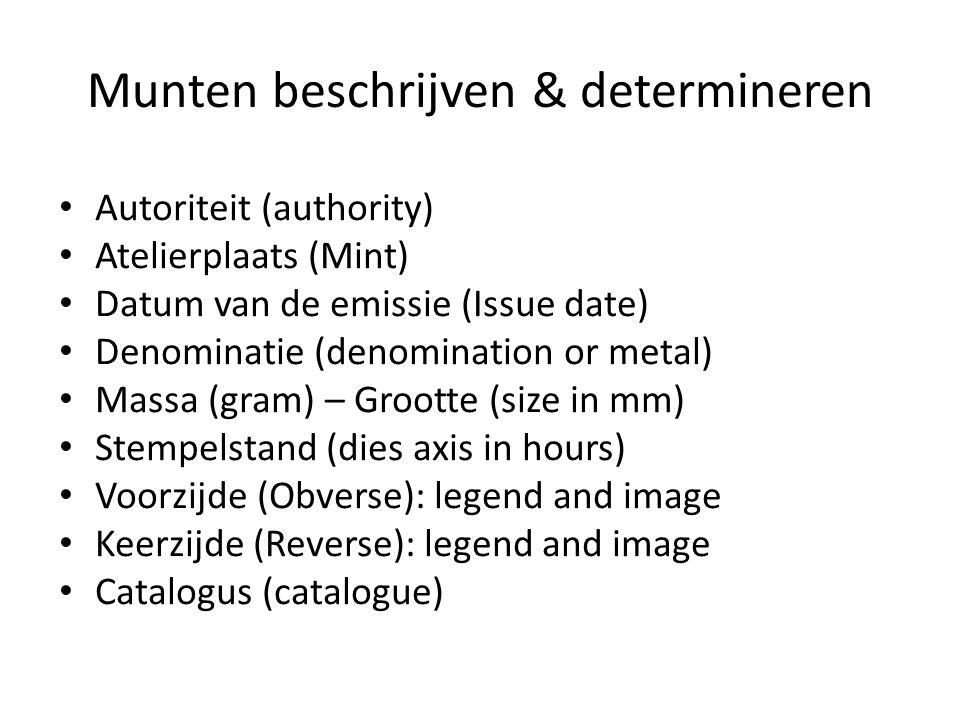 Munten beschrijven & determineren Autoriteit (authority) Atelierplaats (Mint) Datum van de emissie (Issue date) Denominatie (denomination or metal) Ma