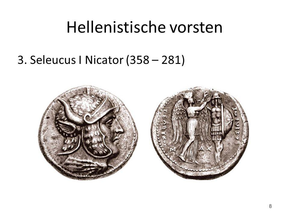 Hellenistische vorsten 3. Seleucus I Nicator (358 – 281) 8