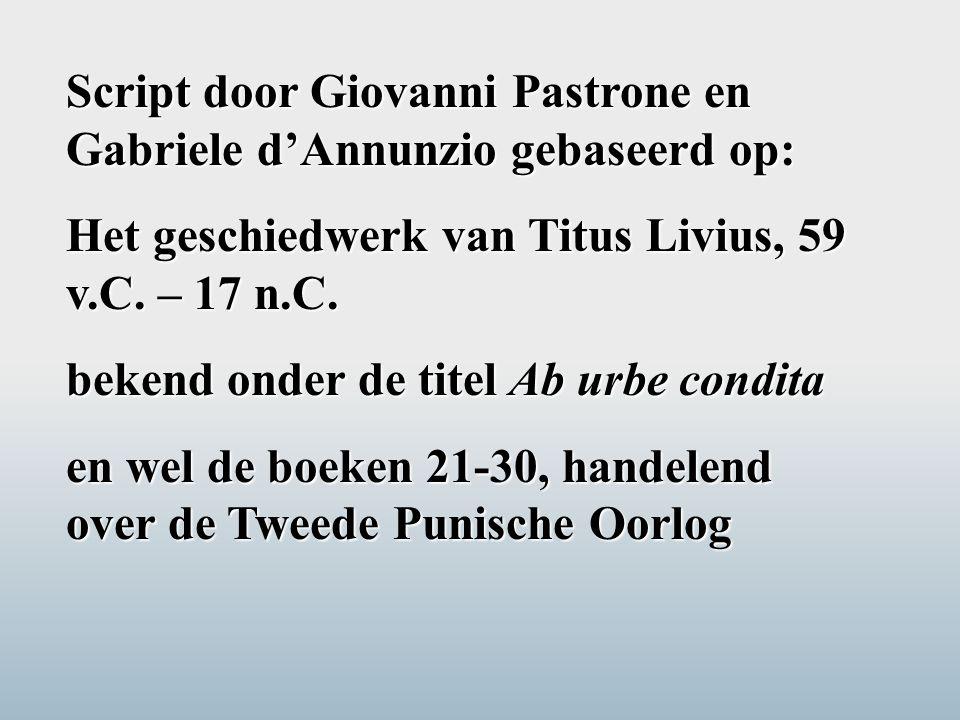 Script door Giovanni Pastrone en Gabriele d'Annunzio gebaseerd op: Het geschiedwerk van Titus Livius, 59 v.C. – 17 n.C. bekend onder de titel Ab urbe