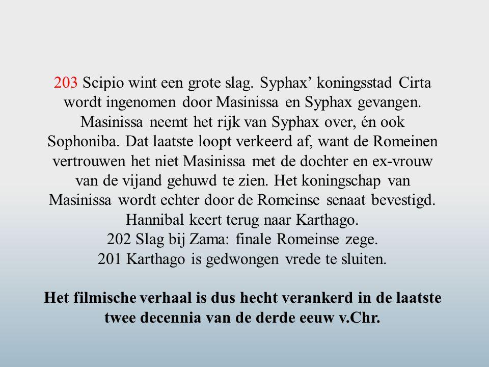 203 Scipio wint een grote slag. Syphax' koningsstad Cirta wordt ingenomen door Masinissa en Syphax gevangen. Masinissa neemt het rijk van Syphax over,