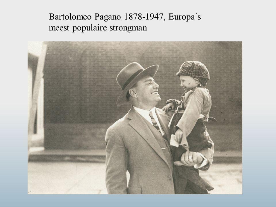 Bartolomeo Pagano 1878-1947, Europa's meest populaire strongman