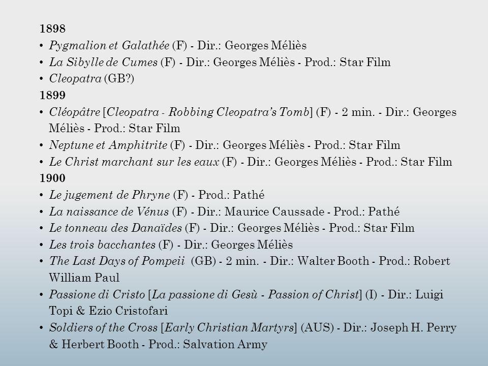 1898 Pygmalion et Galathée (F) - Dir.: Georges Méliès La Sibylle de Cumes (F) - Dir.: Georges Méliès - Prod.: Star Film Cleopatra (GB?) 1899 Cléopâtre