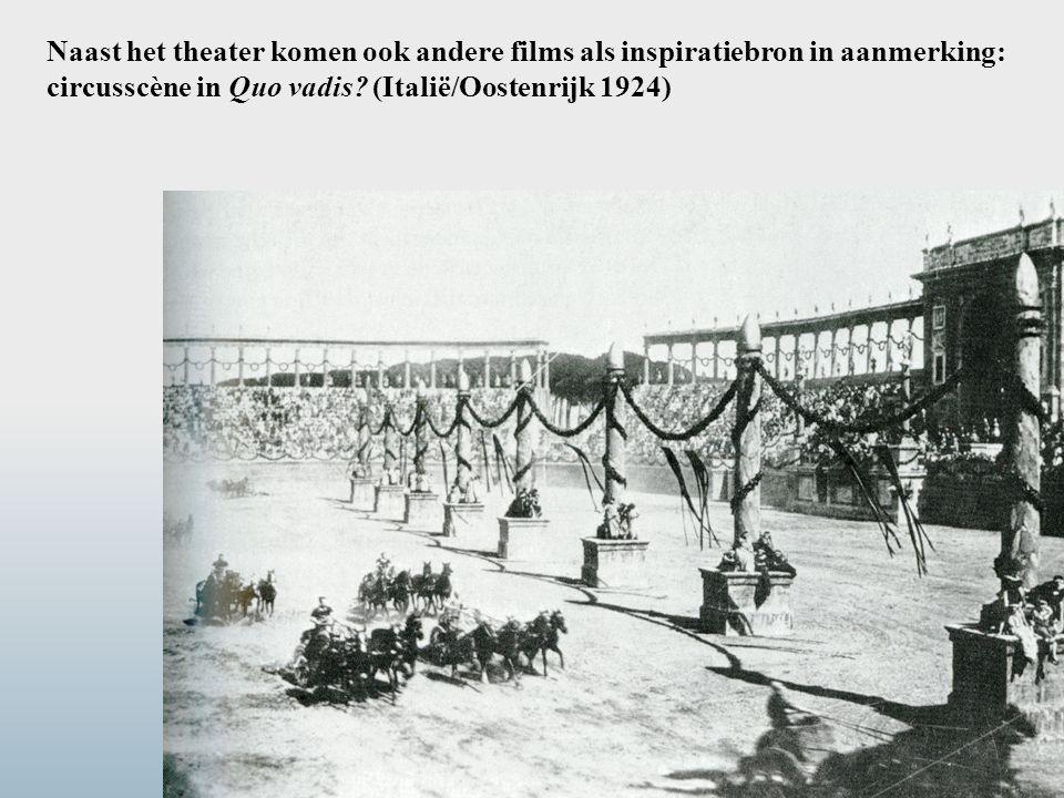 Naast het theater komen ook andere films als inspiratiebron in aanmerking: circusscène in Quo vadis? (Italië/Oostenrijk 1924)