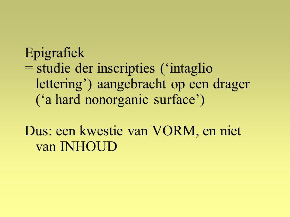 Epigrafiek = studie der inscripties ('intaglio lettering') aangebracht op een drager ('a hard nonorganic surface') Dus: een kwestie van VORM, en niet van INHOUD