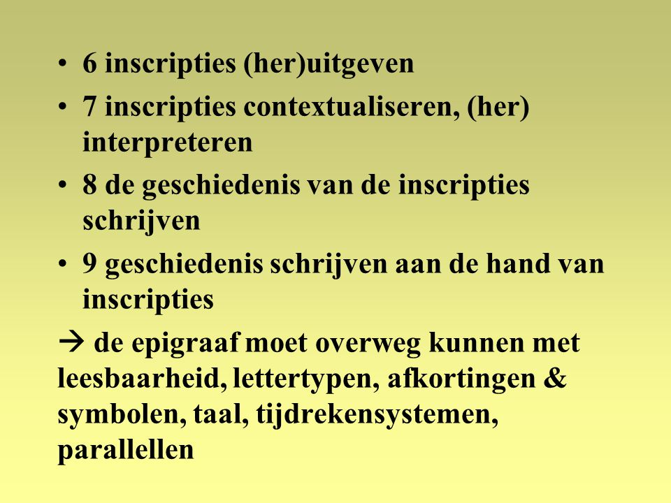 6 inscripties (her)uitgeven 7 inscripties contextualiseren, (her) interpreteren 8 de geschiedenis van de inscripties schrijven 9 geschiedenis schrijve