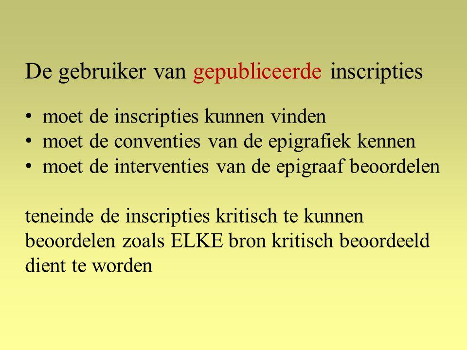 De gebruiker van gepubliceerde inscripties moet de inscripties kunnen vinden moet de conventies van de epigrafiek kennen moet de interventies van de epigraaf beoordelen teneinde de inscripties kritisch te kunnen beoordelen zoals ELKE bron kritisch beoordeeld dient te worden