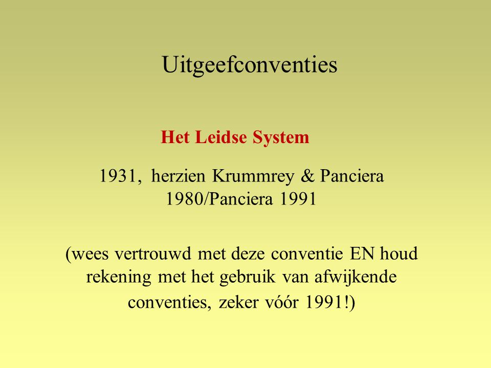 Uitgeefconventies 1931, herzien Krummrey & Panciera 1980/Panciera 1991 (wees vertrouwd met deze conventie EN houd rekening met het gebruik van afwijkende conventies, zeker vóór 1991!) Het Leidse System