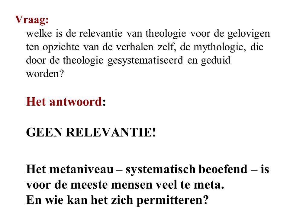 Vraag: welke is de relevantie van theologie voor de gelovigen ten opzichte van de verhalen zelf, de mythologie, die door de theologie gesystematiseerd