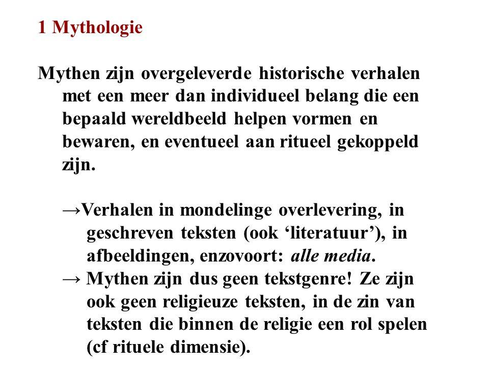 1 Mythologie Mythen zijn overgeleverde historische verhalen met een meer dan individueel belang die een bepaald wereldbeeld helpen vormen en bewaren,