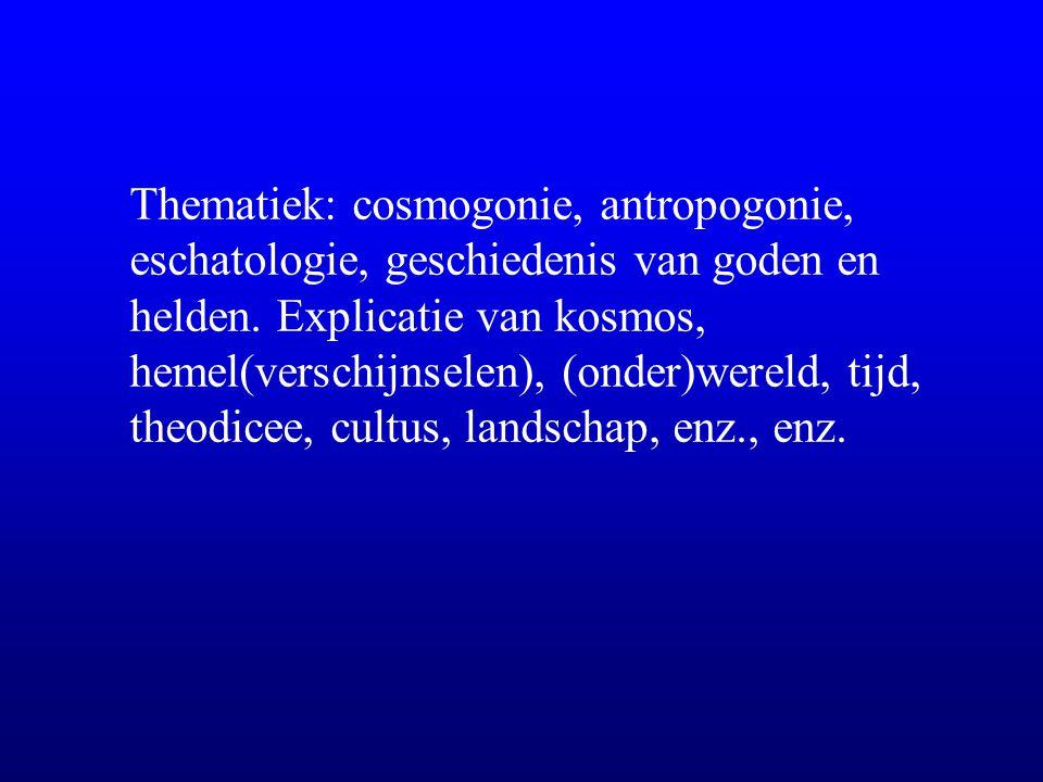 Thematiek: cosmogonie, antropogonie, eschatologie, geschiedenis van goden en helden.