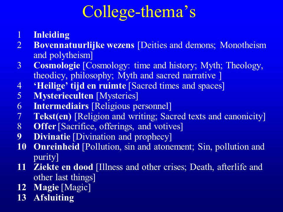 College-thema's 1Inleiding 2Bovennatuurlijke wezens [Deities and demons; Monotheism and polytheism] 3Cosmologie [Cosmology: time and history; Myth; Th