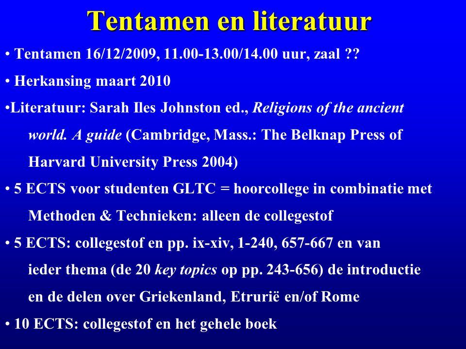 Tentamen en literatuur Tentamen 16/12/2009, 11.00-13.00/14.00 uur, zaal ?? Herkansing maart 2010 Literatuur: Sarah Iles Johnston ed., Religions of the