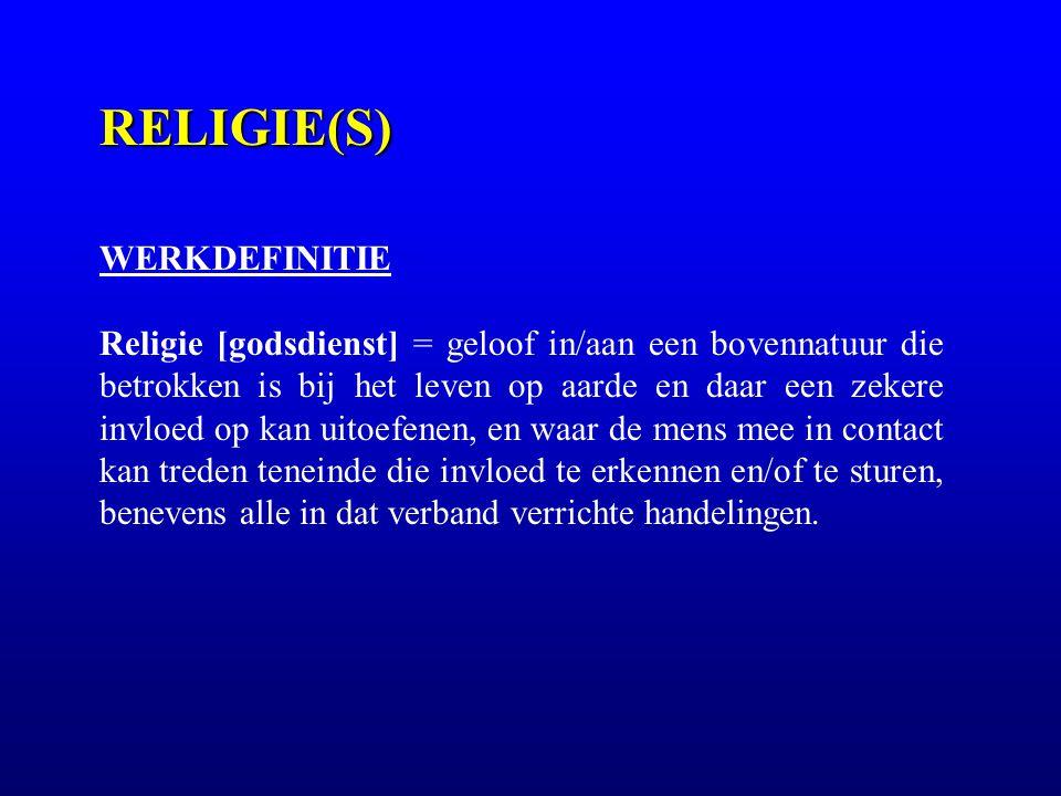 RELIGIE(S) WERKDEFINITIE Religie [godsdienst] = geloof in/aan een bovennatuur die betrokken is bij het leven op aarde en daar een zekere invloed op ka