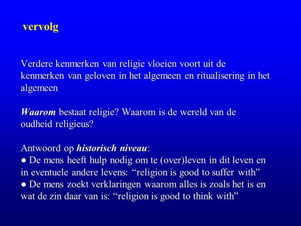 Verdere kenmerken van religie vloeien voort uit de kenmerken van geloven in het algemeen en ritualisering in het algemeen Waarom bestaat religie? Waar