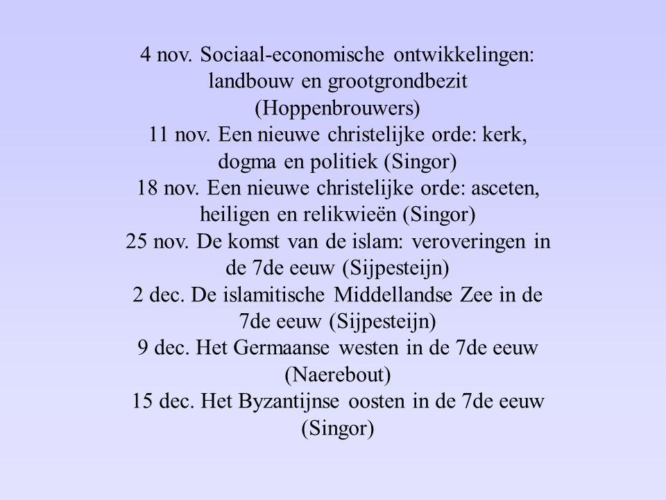 4 nov. Sociaal-economische ontwikkelingen: landbouw en grootgrondbezit (Hoppenbrouwers) 11 nov.