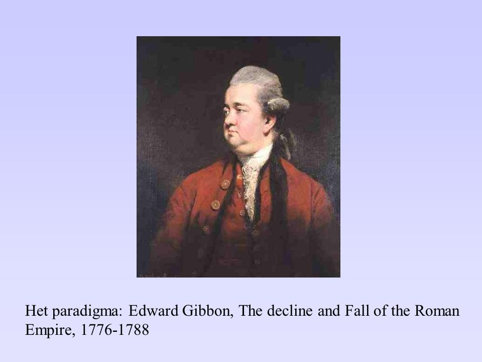 Het paradigma: Edward Gibbon, The decline and Fall of the Roman Empire, 1776-1788