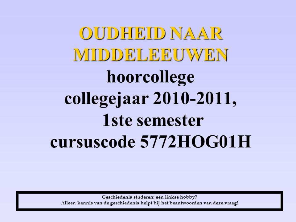 OUDHEID NAAR MIDDELEEUWEN OUDHEID NAAR MIDDELEEUWEN hoorcollege collegejaar 2010-2011, 1ste semester cursuscode 5772HOG01H Geschiedenis studeren: een linkse hobby.