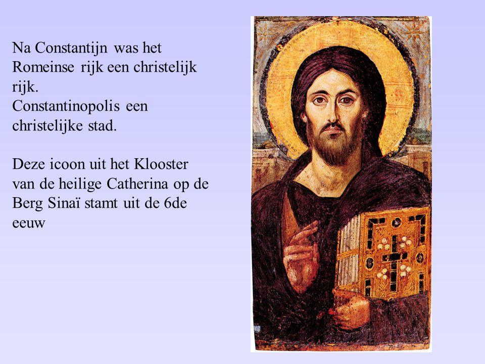 Na Constantijn was het Romeinse rijk een christelijk rijk. Constantinopolis een christelijke stad. Deze icoon uit het Klooster van de heilige Catherin