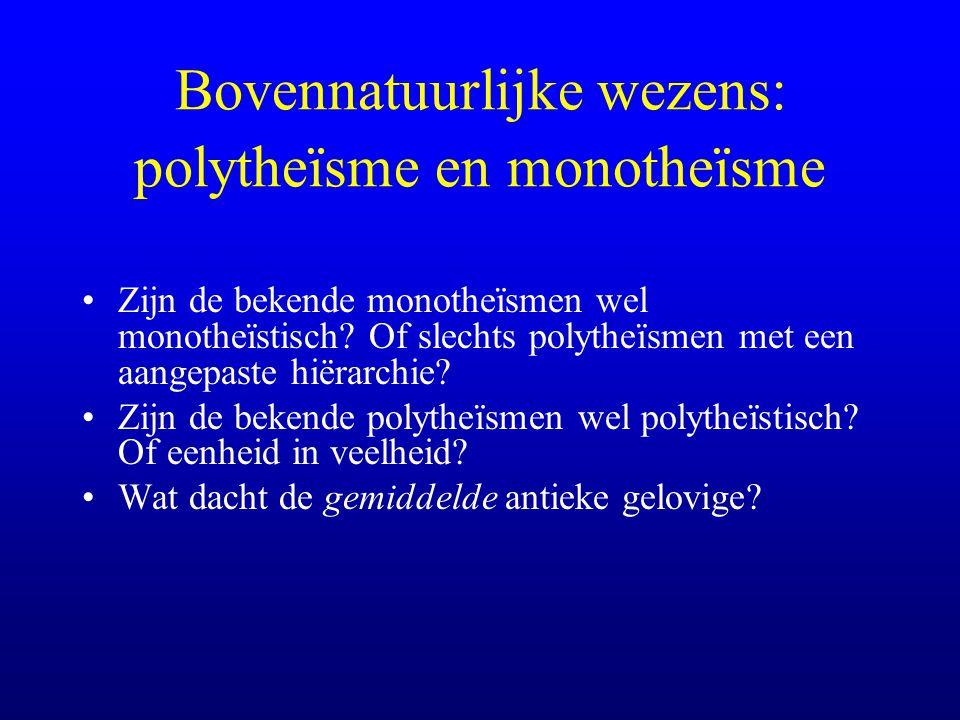 Bovennatuurlijke wezens: polytheïsme en monotheïsme Zijn de bekende monotheïsmen wel monotheïstisch.