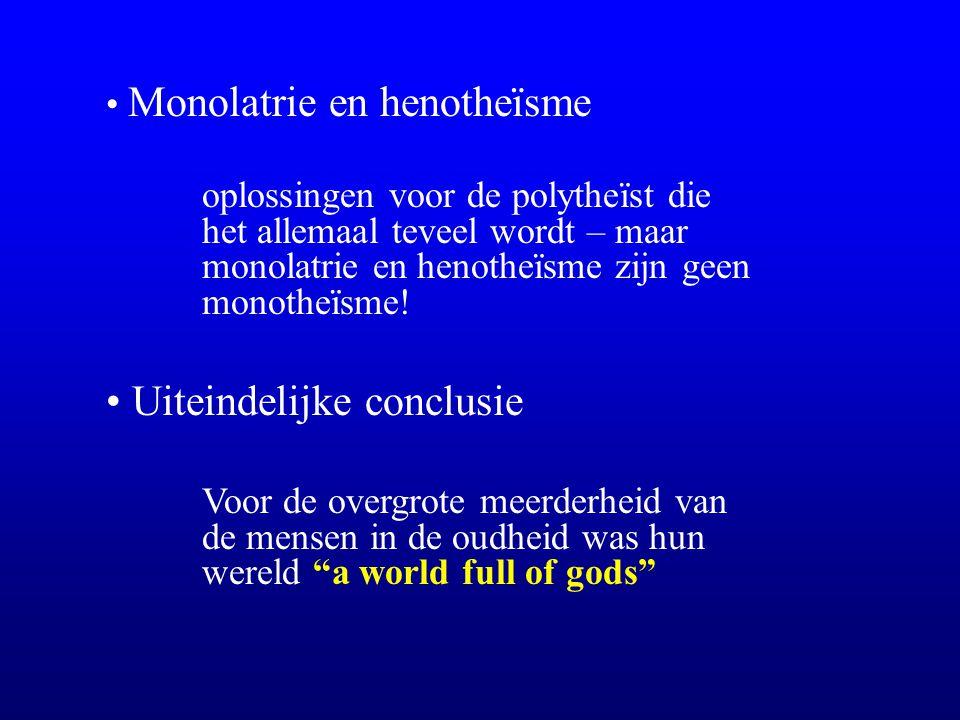 Monolatrie en henotheïsme oplossingen voor de polytheïst die het allemaal teveel wordt – maar monolatrie en henotheïsme zijn geen monotheïsme.