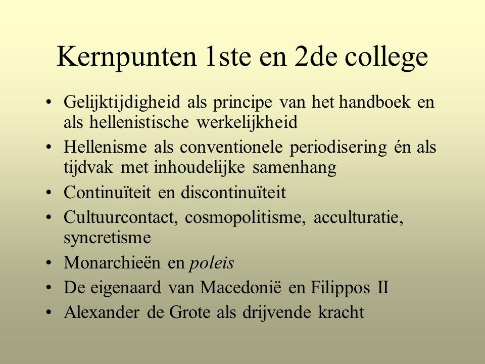 Kernpunten 1ste en 2de college Gelijktijdigheid als principe van het handboek en als hellenistische werkelijkheid Hellenisme als conventionele periodi