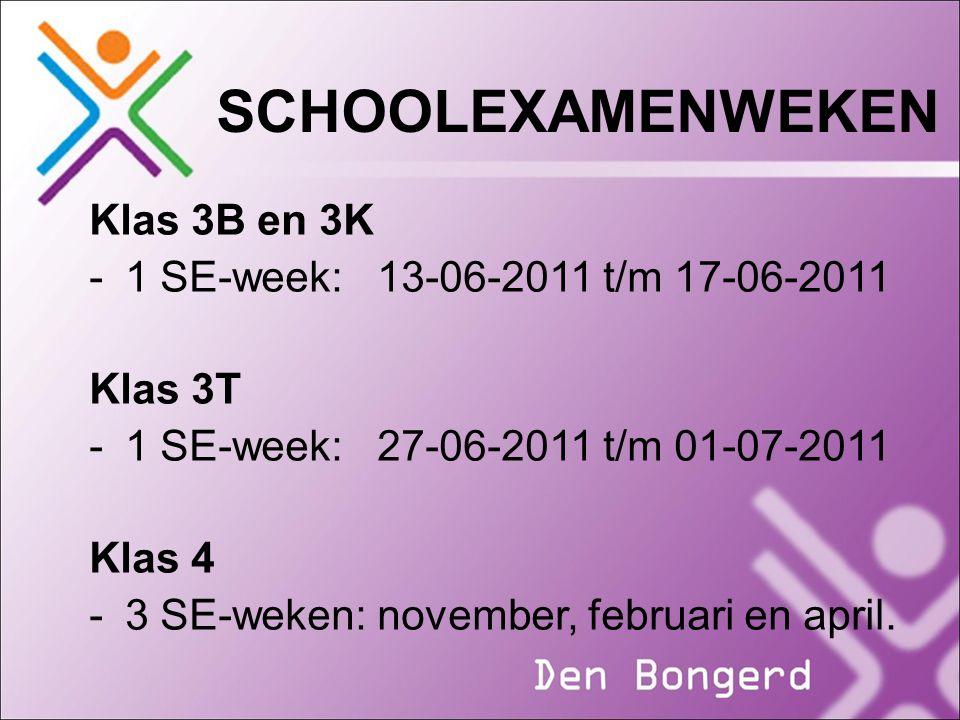 SCHOOLEXAMENWEKEN Klas 3B en 3K -1 SE-week:13-06-2011 t/m 17-06-2011 Klas 3T -1 SE-week:27-06-2011 t/m 01-07-2011 Klas 4 -3 SE-weken:november, februar