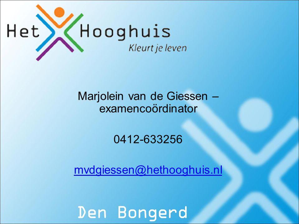 Marjolein van de Giessen – examencoördinator 0412-633256 mvdgiessen@hethooghuis.nl