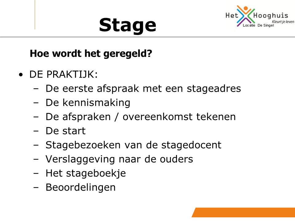 DE PRAKTIJK: – De eerste afspraak met een stageadres – De kennismaking – De afspraken / overeenkomst tekenen – De start – Stagebezoeken van de stagedo