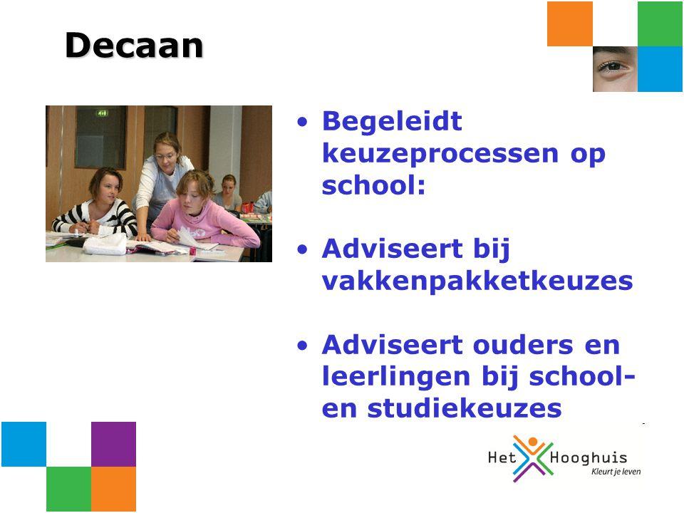Decaan Begeleidt keuzeprocessen op school: Adviseert bij vakkenpakketkeuzes Adviseert ouders en leerlingen bij school- en studiekeuzes