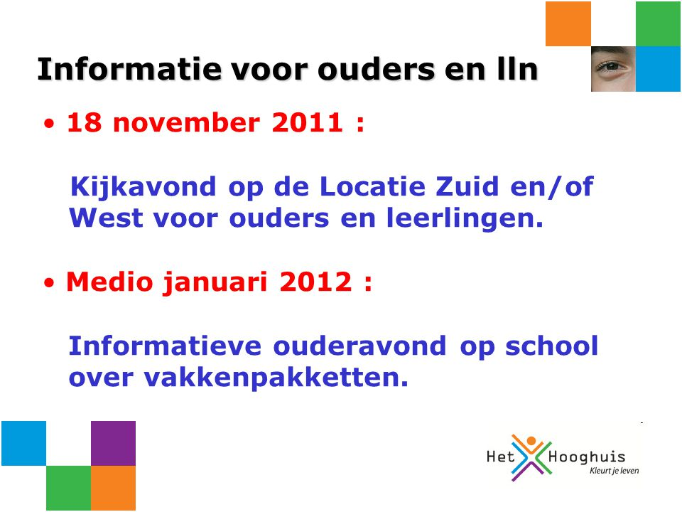Informatie voor ouders en lln 18 november 2011 : Kijkavond op de Locatie Zuid en/of West voor ouders en leerlingen.