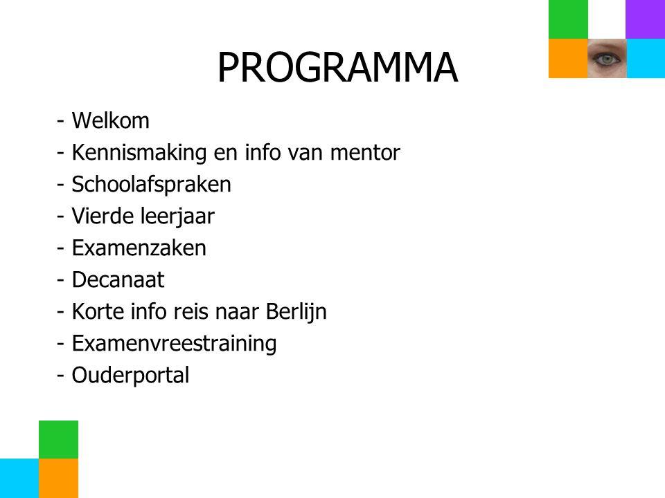PROGRAMMA - Welkom - Kennismaking en info van mentor - Schoolafspraken - Vierde leerjaar - Examenzaken - Decanaat - Korte info reis naar Berlijn - Examenvreestraining - Ouderportal