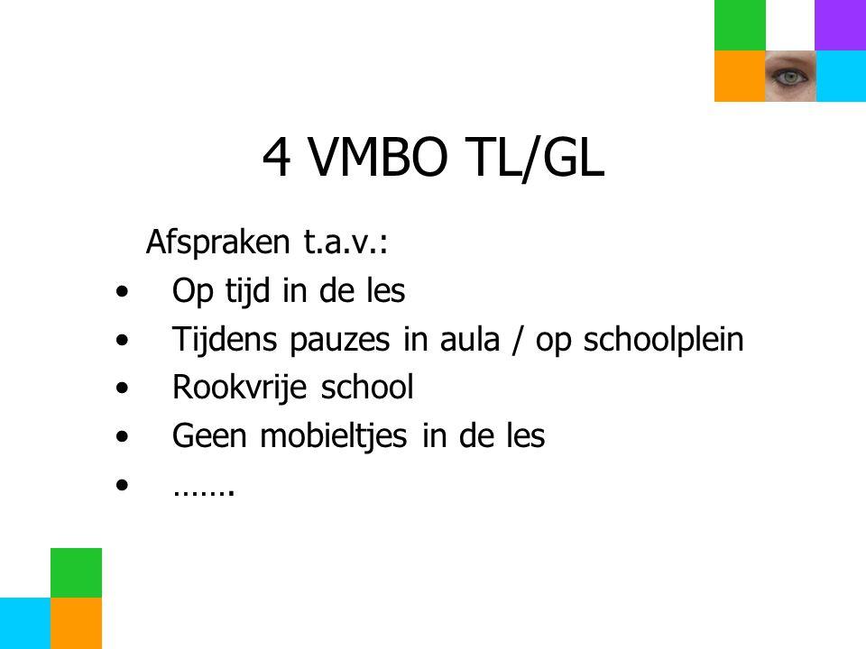 4 VMBO TL/GL Afspraken t.a.v.: Op tijd in de les Tijdens pauzes in aula / op schoolplein Rookvrije school Geen mobieltjes in de les …….