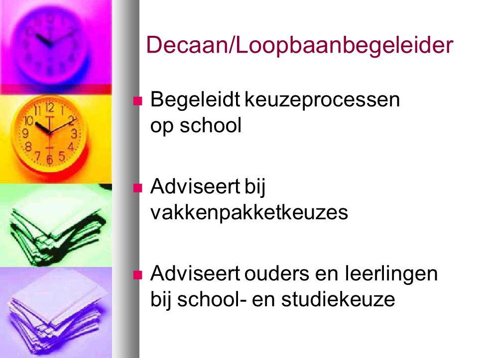 Decaan/Loopbaanbegeleider Begeleidt keuzeprocessen op school Adviseert bij vakkenpakketkeuzes Adviseert ouders en leerlingen bij school- en studiekeuze