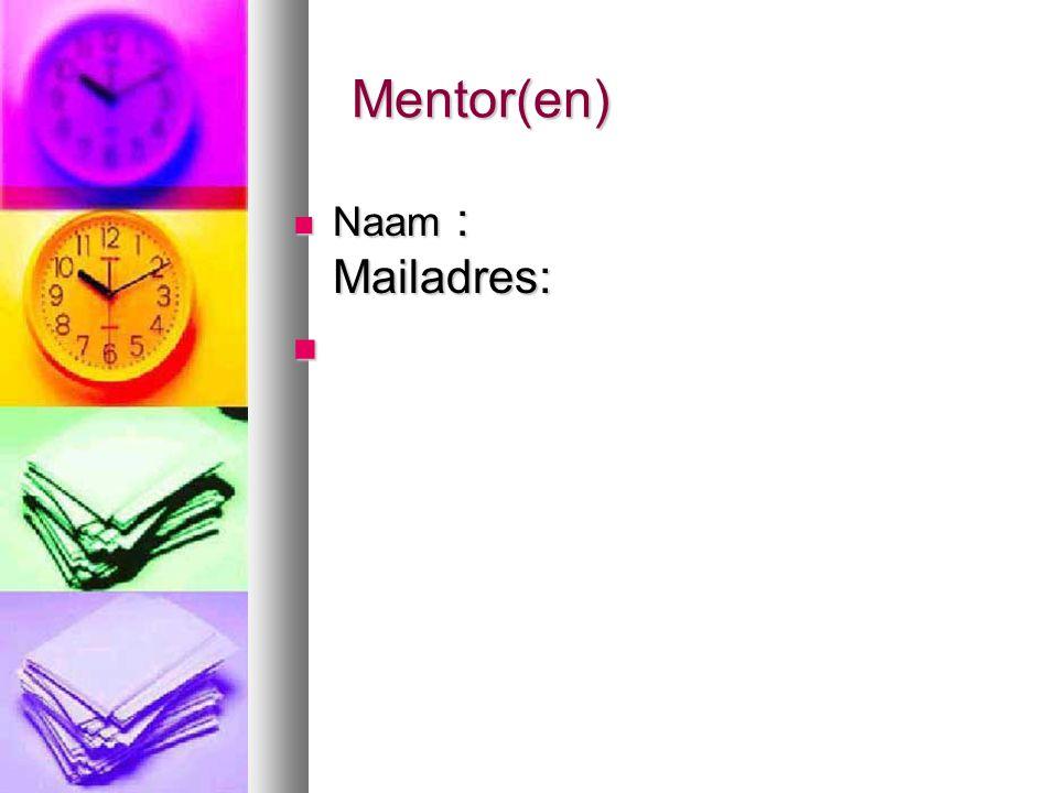 Mentor(en) Mentor(en) Naam : Mailadres: Naam : Mailadres: