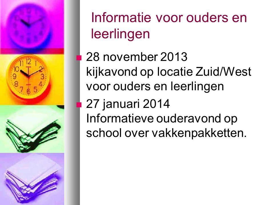 Informatie voor ouders en leerlingen 28 november 2013 kijkavond op locatie Zuid/West voor ouders en leerlingen 27 januari 2014 Informatieve ouderavond op school over vakkenpakketten.
