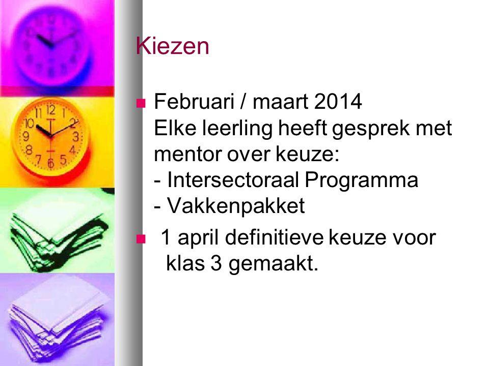 Kiezen Februari / maart 2014 Elke leerling heeft gesprek met mentor over keuze: - Intersectoraal Programma - Vakkenpakket 1 april definitieve keuze voor klas 3 gemaakt.