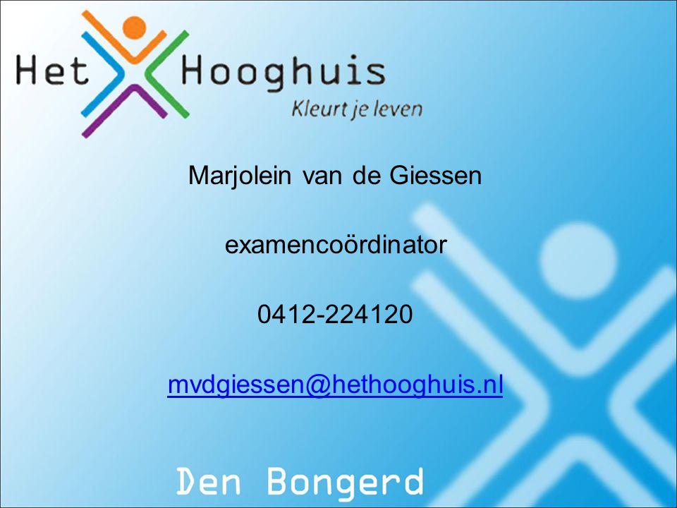 Marjolein van de Giessen examencoördinator 0412-224120 mvdgiessen@hethooghuis.nl