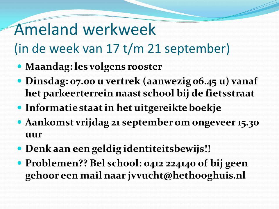 Ameland werkweek (in de week van 17 t/m 21 september) Maandag: les volgens rooster Dinsdag: 07.00 u vertrek (aanwezig 06.45 u) vanaf het parkeerterrei