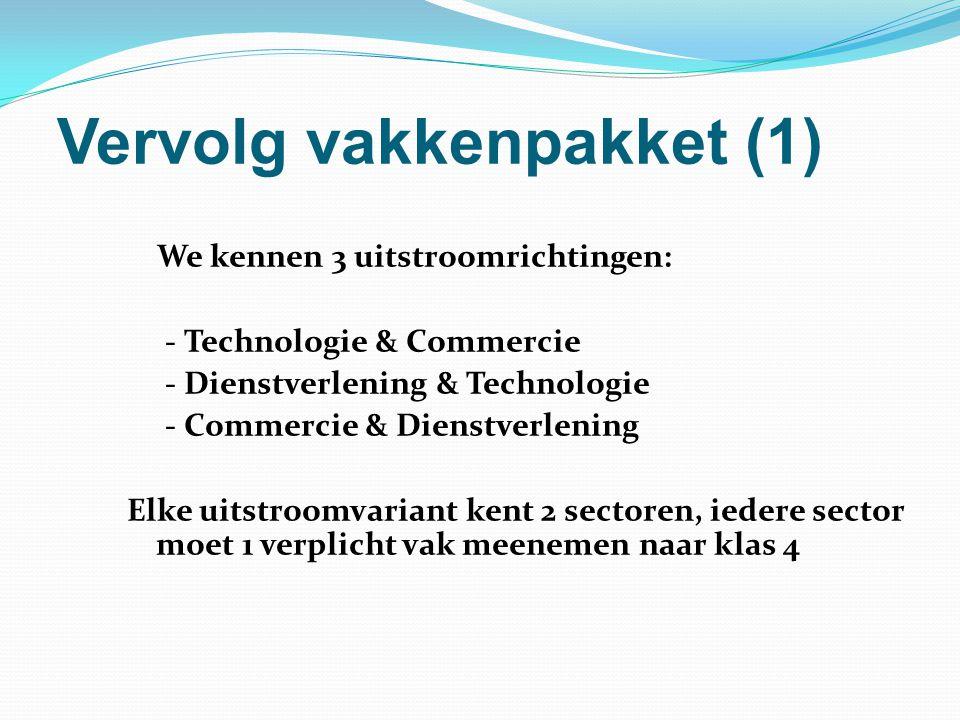 Vervolg vakkenpakket (1) We kennen 3 uitstroomrichtingen: - Technologie & Commercie - Dienstverlening & Technologie - Commercie & Dienstverlening Elke